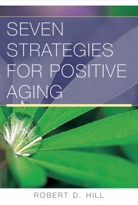 Seven Strategies for Positive Aging by Robert D. Hill