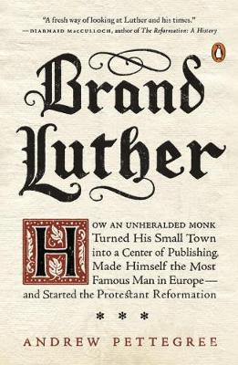 Brand Luther by Dr. Andrew Pettegree