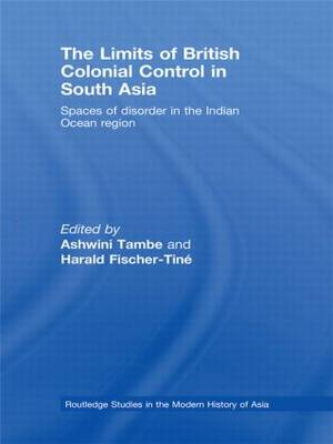 The Limits of British Colonial Control in South Asia: Spaces of Disorder in the Indian Ocean Region book