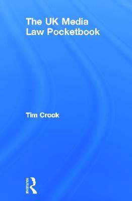 The UK Media Law Pocketbook by Tim Crook