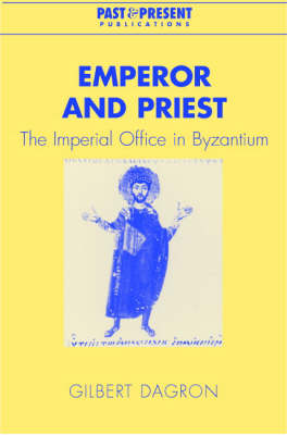 Past and Present Publications: Emperor and Priest: The Imperial Office in Byzantium by Professor Gilbert Dagron
