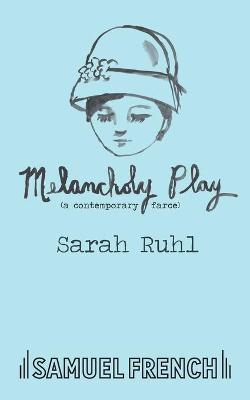 Melancholy Play by Sarah Ruhl