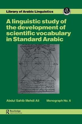 A Linguistic Study of the Development of Scientific Vocabulary in Standard Arabic by Ali