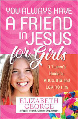 You Always Have a Friend in Jesus for Girls by Elizabeth George