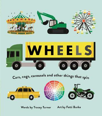 Wheels: Cars, Cogs, Carousels and Other Things That Spin by Tracey Turner