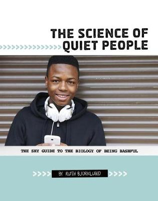 The Science of Quiet People: The Shy Guide to the Biology of Being Bashful: The Shy Guide to the Biology of Being Bashful by Ruth Bjorklund