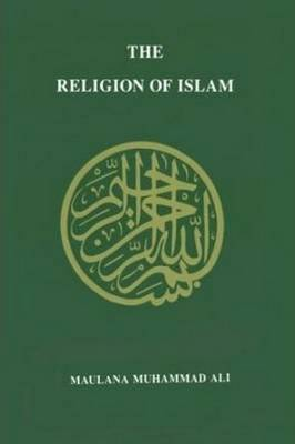 Religion of Islam by Muhammad Maulana Ali