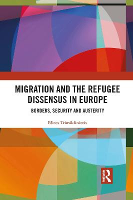 Migration and the Refugee Dissensus in Europe: Borders, Security and Austerity by Nicos Trimikliniotis