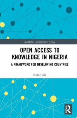 Open Access to Knowledge in Nigeria: A Framework for Developing Countries by Kunle Ola