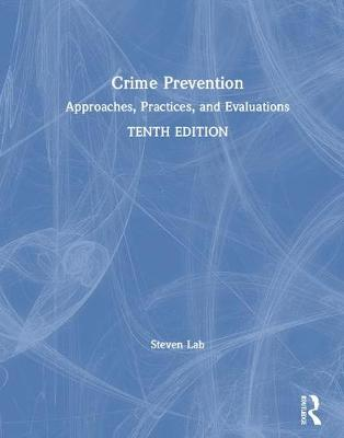 Crime Prevention: Approaches, Practices, and Evaluations by Steven P. Lab