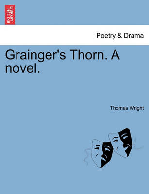 Grainger's Thorn. a Novel. by Thomas Wright