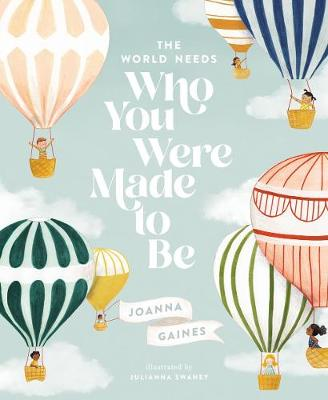 The World Needs Who You Were Made to Be by Joanna Gaines