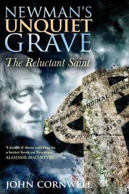 Newman's Unquiet Grave by John Cornwell