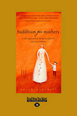 Buddhism for Mothers: A Calm Approach to Caring for Yourself and Your Children by Sarah Napthali