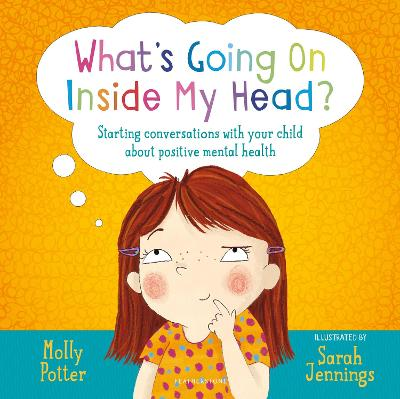 What's Going On Inside My Head?: Starting conversations with your child about positive mental health by Molly Potter