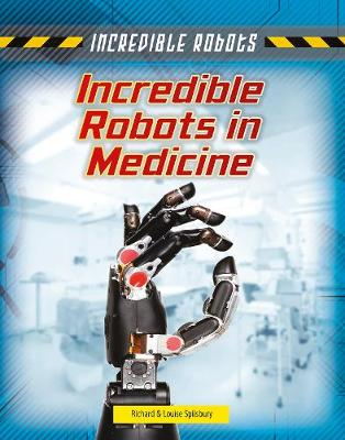 Incredible Robots in Medicine by Louise Spilsbury