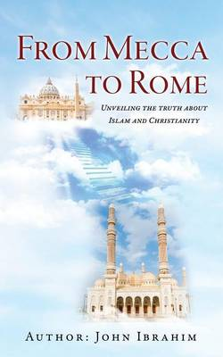 From Mecca to Rome by John Ibrahim