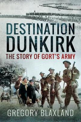 Destination Dunkirk: The Story of Gort's Army book