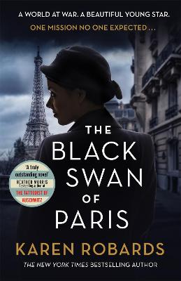 The Black Swan of Paris: The heart-breaking, gripping historical thriller for fans of Heather Morris book
