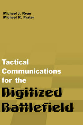 Tactical Communications for the Digitized Battlefield by Michael J. Ryan