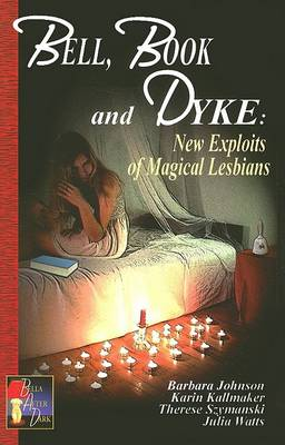 Bell, Book and Dyke Novellas: New Exploits of Magical Lesbians by Barbara Johnson