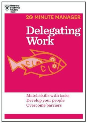 Delegating Work (HBR 20-Minute Manager Series) by Harvard Business Review