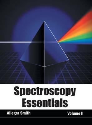 Spectroscopy Essentials: Volume II by Allegra Smith