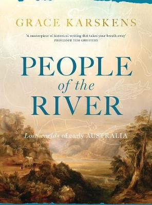 People of the River: Lost Worlds of Early Australia book
