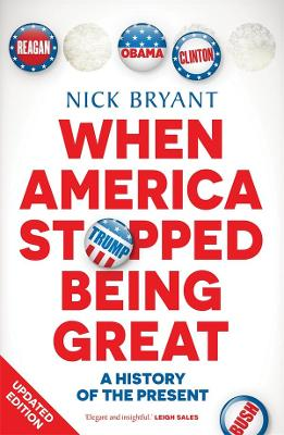 When America Stopped Being Great: A history of the present by Nick Bryant