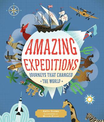 Amazing Expeditions: Journeys That Changed The World by Anita Ganeri