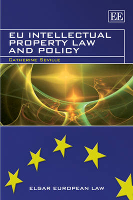 Eu Intellectual Property Law and Policy by Catherine Seville