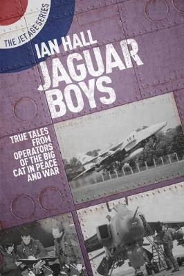 Jaguar Boys: True Tales from the Operators of the Big cat in Peace and War by Ian Hall