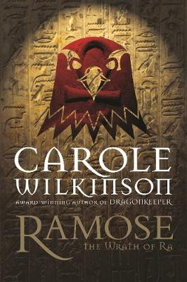 Ramose: Wrath Of Ra by Carole Wilkinson