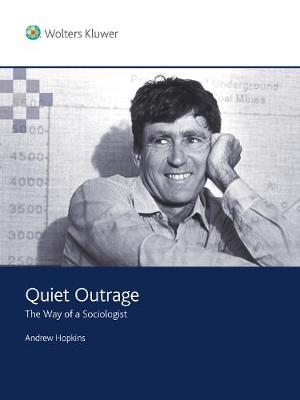 Quiet Outrage: The way of a sociologist by Andrew Hopkins