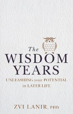 The Wisdom Years: Unleashing Your Potential in Later Life book