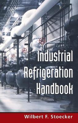 Industrial Refrigeration Handbook by Wilbert F. Stoecker