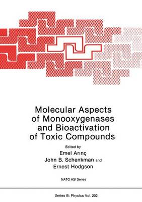 Molecular Aspects of Monooxygenases and Bioactivation of Toxic Compounds by John B. Schenkman