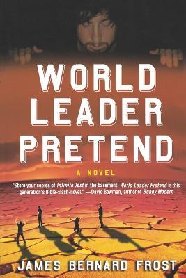 World Leader Pretend by James Bernard Frost