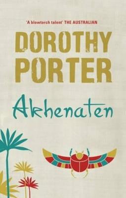 Akhenaten by Dorothy Porter