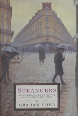 Strangers: Homosexual Love in the Nineteenth Century by Graham Robb