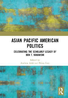 Asian Pacific American Politics: Celebrating the Scholarly Legacy of Don T. Nakanishi book