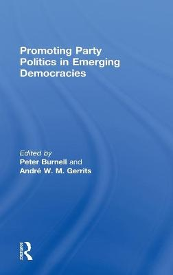 Promoting Party Politics in Emerging Democracies by Peter Burnell