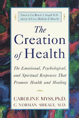 Creation of Health Three Rivers Press Edition by Caroline Myss