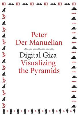 Digital Giza: Visualizing the Pyramids by Peter der Manuelian
