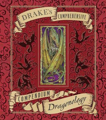 Drake's Comprehensive Compendium of Dragonology by Dugald A. Steer
