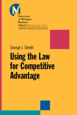 Using the Law for Competitive Advantage by George J. Siedel