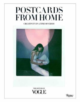 Postcards from Home: Creativity in a Time of Crisis by Editors of Vogue