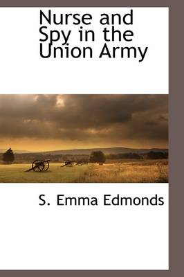 Nurse and Spy in the Union Army by Sarah Emma Evelyn Edmonds