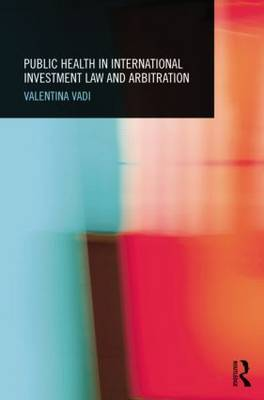 Public Health in International Investment Law and Arbitration book
