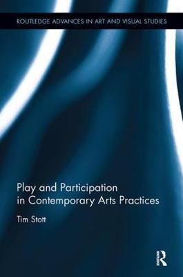 Play and Participation in Contemporary Arts Practices by Tim Stott
